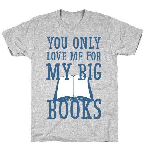 You Only Love Me For My Big Books Mens T-Shirt