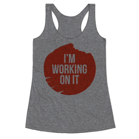 I'm Working On It Racerback Tank Top