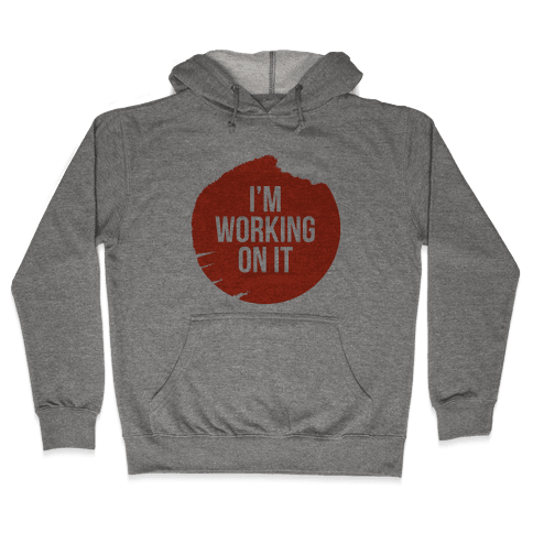 I'm Working On It Hooded Sweatshirt
