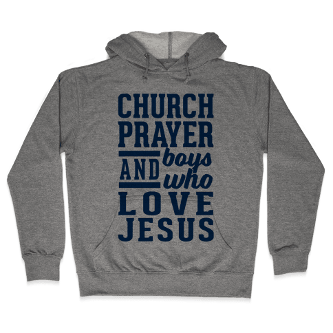 Church, Prayer, And Boys Who Love Jesus Hooded Sweatshirt