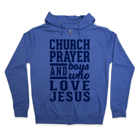 Church, Prayer, And Boys Who Love Jesus Zip Hoodie