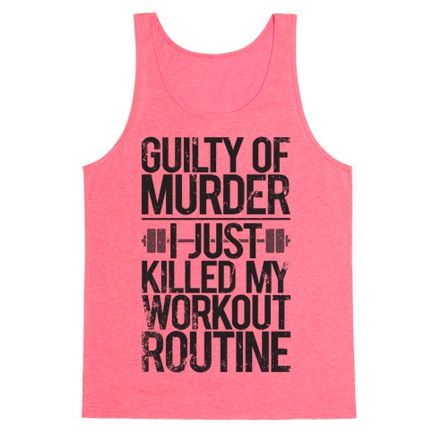 Guilty Of Murder - I Just Killed My Workout Routine Tank Top