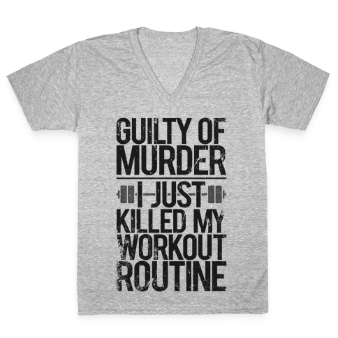 Guilty Of Murder - I Just Killed My Workout Routine V-Neck Tee Shirt