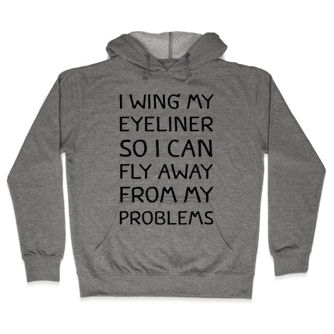 I Wing My Eyeliner So I Can Fly Away From My Problems Hooded Sweatshirt