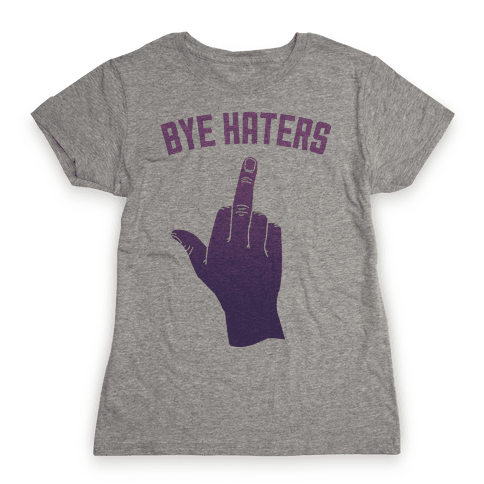 Bye Haters Womens T-Shirt