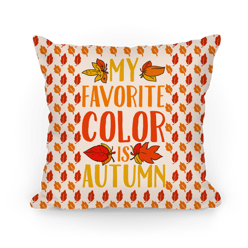 My Favorite Color is Autumn Pillow