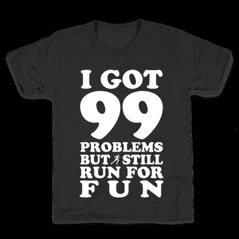 99 Problems But I Still Run for Fun Kids T-Shirt