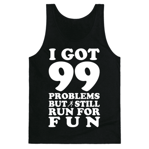 99 Problems But I Still Run for Fun Tank Top