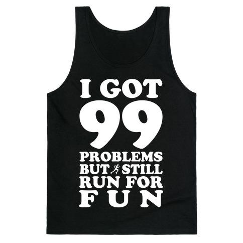 99 Problems But I Still Run for Fun Tank Top