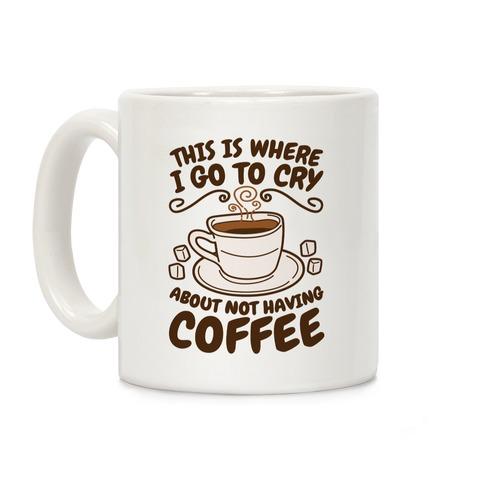 Crying Over Coffee Coffee Mug