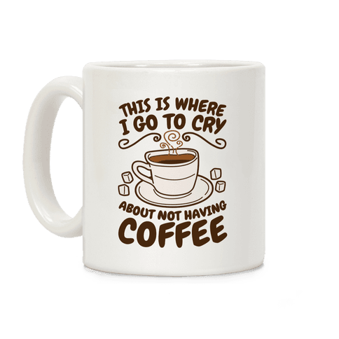 Crying Over Coffee Coffee Mug