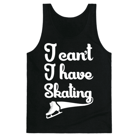 I Can't I Have Skating Tank Top