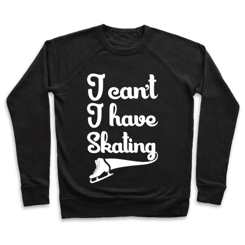 I Can't I Have Skating Pullover