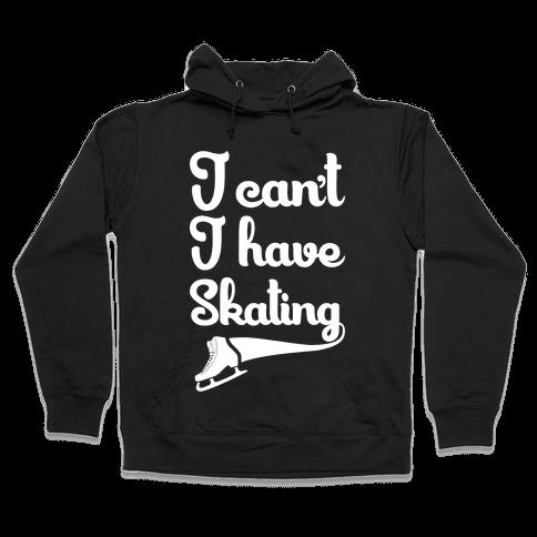 I Can't I Have Skating Hooded Sweatshirt