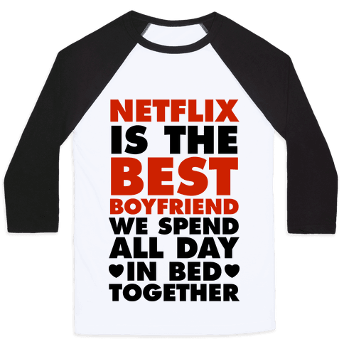 Netflix Is The Best Boyfriend Baseball Tee