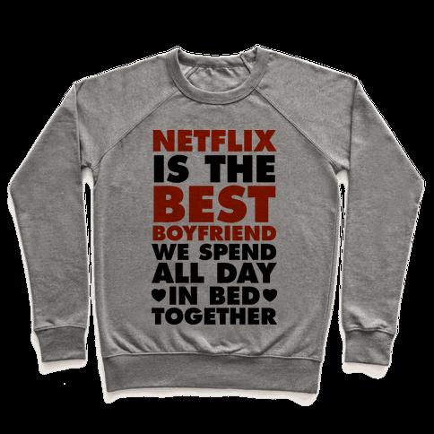 Netflix Is The Best Boyfriend Pullover