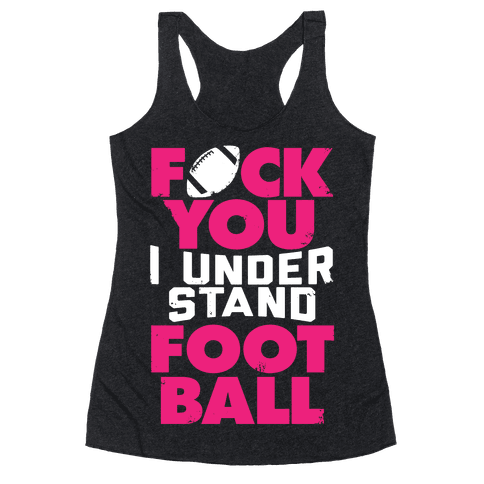 F*ck You, I Understand Football Racerback Tank Top