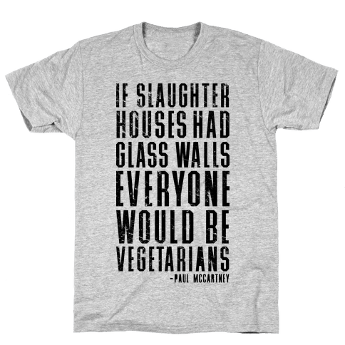 If Slaughter Houses Had Glass Walls Mens T-Shirt