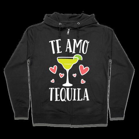 Te Amo Tequila Zip Hoodie