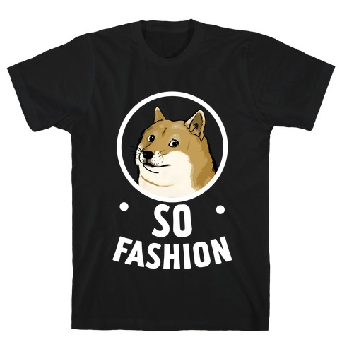 Doge: So Fashion! T-Shirt