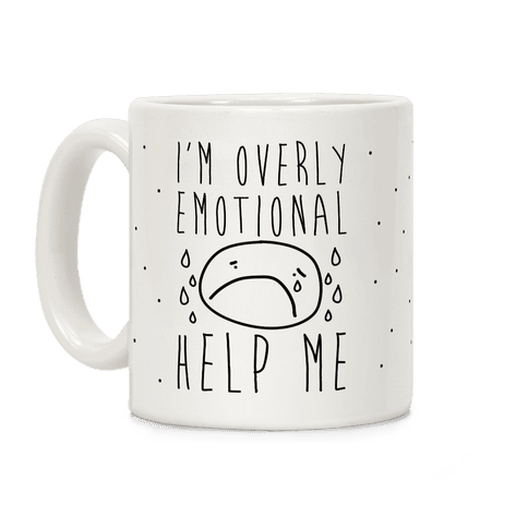 I'm Overly Emotional Help Me Coffee Mug