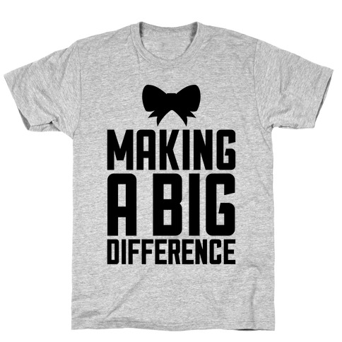 Making A Big Difference T-Shirt