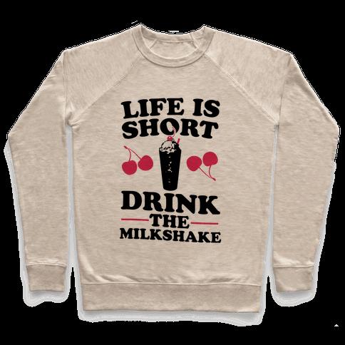 Life Is Short Drink The Milkshake Pullover