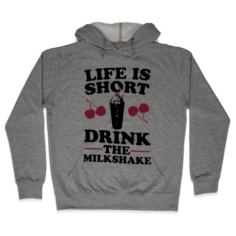 Life Is Short Drink The Milkshake Hooded Sweatshirt