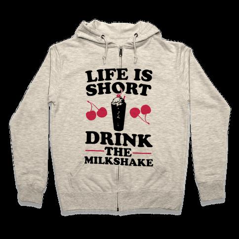 Life Is Short Drink The Milkshake Zip Hoodie