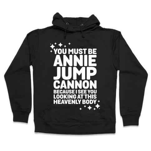 You Must be Annie Jump Cannon Because I See You Looking at This Heavenly Body Hooded Sweatshirt