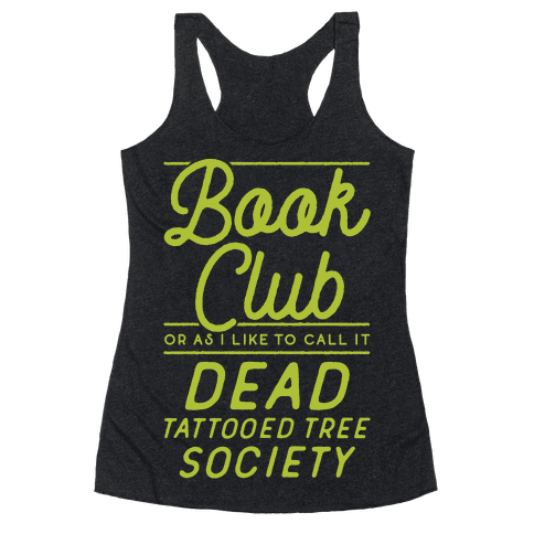 Book Club Or As I Like To Call It Dead Tattooed Tree Society Racerback Tank Top