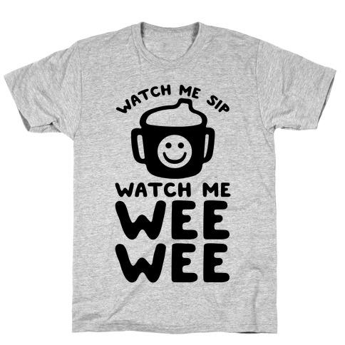 Watch Me Sip Watch Me Wee Wee T-Shirt