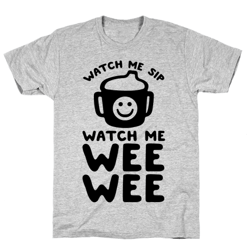 Watch Me Sip Watch Me Wee Wee Mens T-Shirt