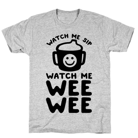 Watch Me Sip Watch Me Wee Wee T-Shirt