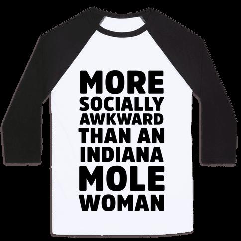 More Socially Awkward Than an Indiana Mole Woman Baseball Tee