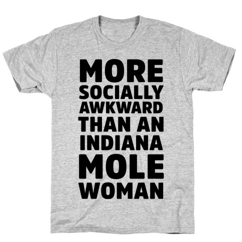 More Socially Awkward Than an Indiana Mole Woman Mens T-Shirt