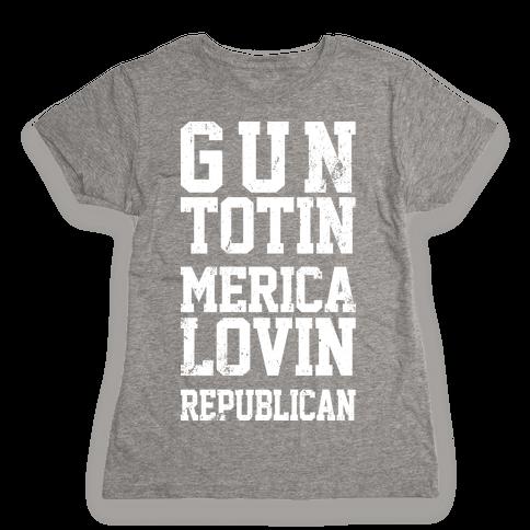 Gun Totin Merica Lovin Republican Womens T-Shirt