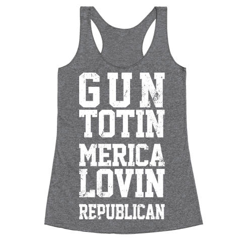 Gun Totin Merica Lovin Republican Racerback Tank Top