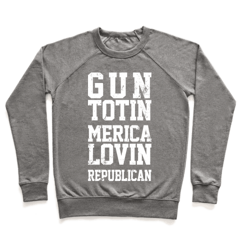 Gun Totin Merica Lovin Republican Pullover