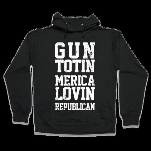 Gun Totin Merica Lovin Republican Hooded Sweatshirt