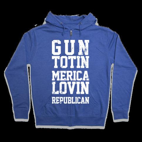 Gun Totin Merica Lovin Republican Zip Hoodie