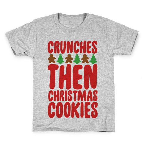 Crunches Then Christmas Cookies Kids T-Shirt