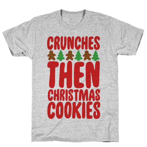Crunches Then Christmas Cookies Mens T-Shirt