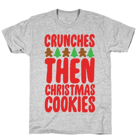 Crunches Then Christmas Cookies T-Shirt