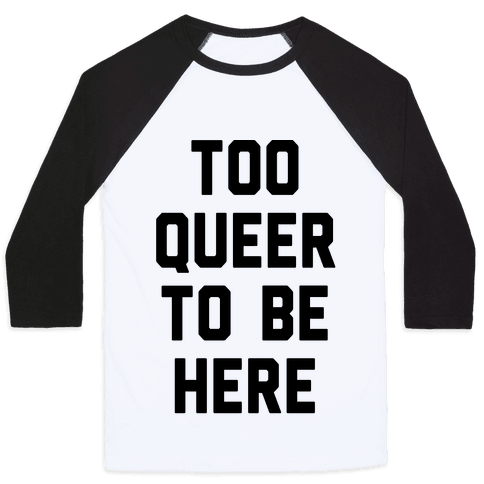 Too Queer To Be Here