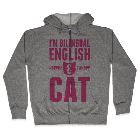 I'm Bilingual English & CAT Zip Hoodie
