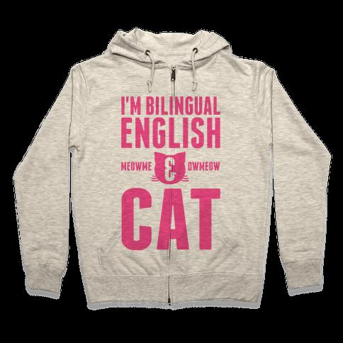 I'm Bilingual English & CAT Zip Hoodie