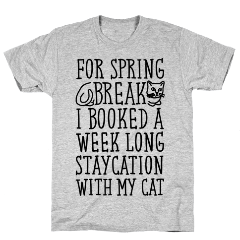 Spring Break Staycation With My Cat Mens T-Shirt