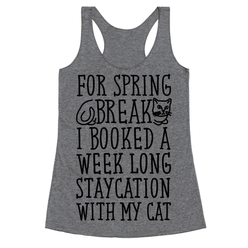 Spring Break Staycation With My Cat Racerback Tank Top