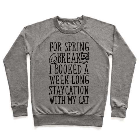 Spring Break Staycation With My Cat Pullover